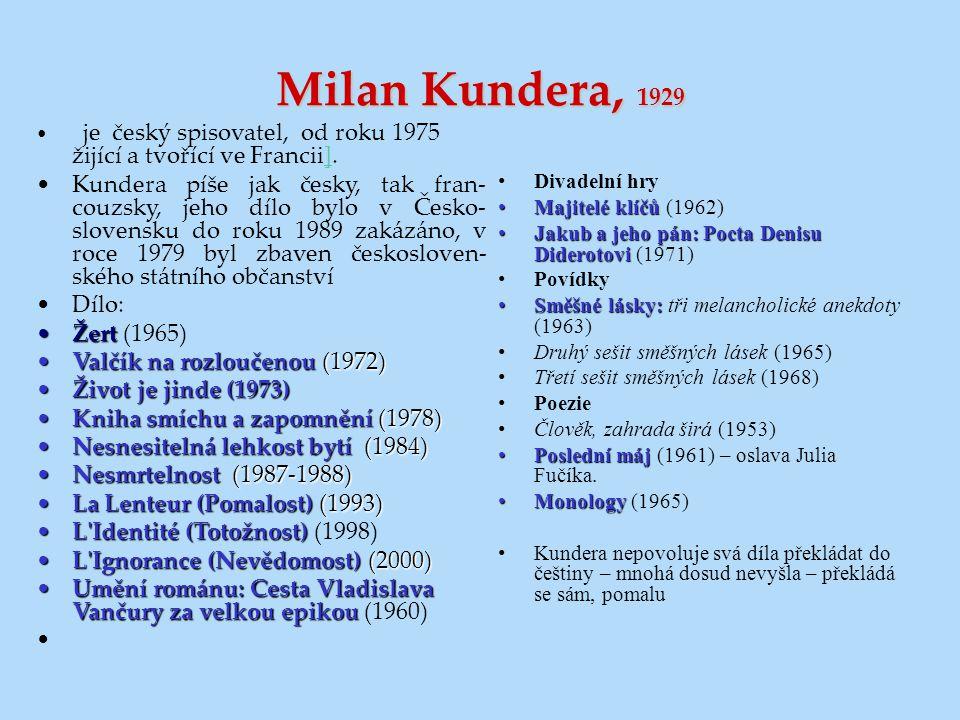 Milan Kundera, 1929 je český spisovatel, od roku 1975 žijící a tvořící ve Francii].